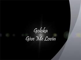 Goloka - Give Me Lovin