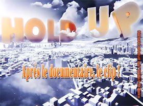 Hold-Up ! Après le documentaire, le clip !