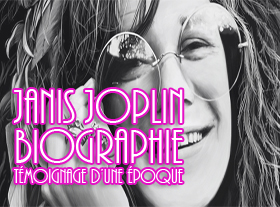 Janis Joplin - Biographie - Témoignage d une époque
