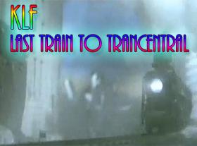 KLF - Last Train To Trancentral