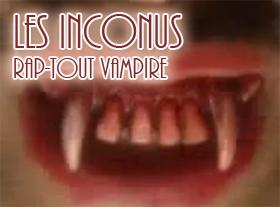 Les Inconnus - Rap-tout vampire