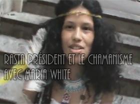 Rasta Président et le Chamanisme avec Maria White