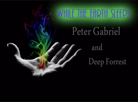 Peter Gabriel - Deep Forest - While the Earth sleeps