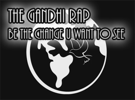 The Gandhi Rap - Be the change u want to see