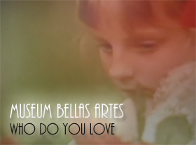 Museum Bellas Artes - Who Do You Love