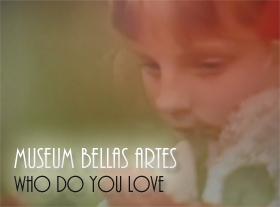 Museum Bellas Artes - Who Do You Love