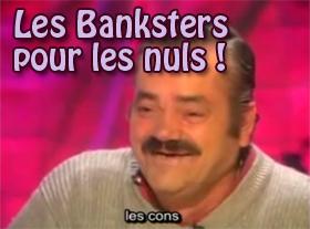 Les Banksters pour les nuls !