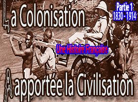 COLONISATION - Une Histoire Française - 1830-1914
