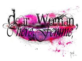 Dear Woman, Chère Femme,