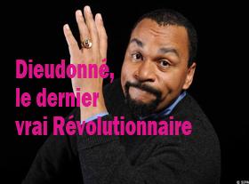 Dieudonné, le dernier vrai Révolutionnaire