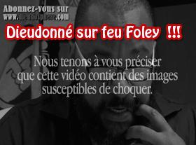 Dieudonneì sur feu Foley !!!
