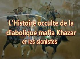 Histoire occulte de la diabolique mafia Khazar et le sionisme !