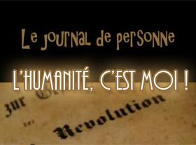Le Journal de Personne - L Humanité c est moi !
