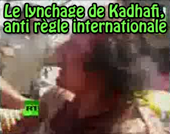 Le lynchage de Kadhafi, anti règle internationale !