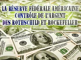 La Réserve Fédérale Américaine. Contrôle de l argent des Rothschild et Rockefeller