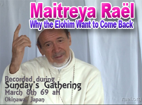 Maitreya Rael - Why the Elohim Want to Come Back
