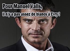 Pour Manuel Valls, il n y a pas assez de blancs à Evry !