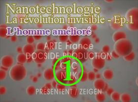 Nanotechnologie 1 - La révolution invisible - L homme amélioré