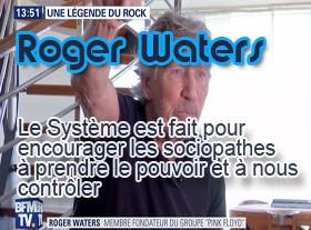 Roger Waters : Le Système est fait pour encourager les sociopathes à prendre le pouvoir...