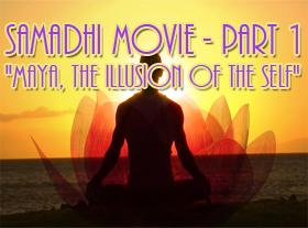 Samadhi Movie - Part1 - Maya, the Illusion of the Self