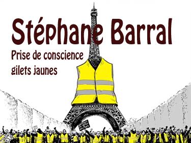 Stéphane Barral - Prise de conscience gilets jaunes !