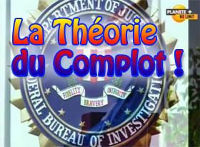 La Théorie du Complot !