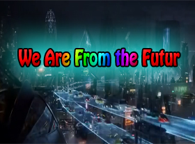 We Are From the Future