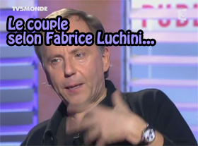 Le couple selon Fabrice Luchini...