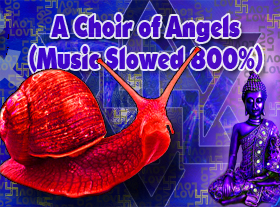 A Choir of Angels (Music Slowed 800%)