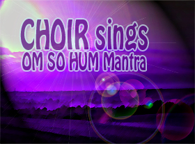 CHOIR sings - OM SO HUM Mantra