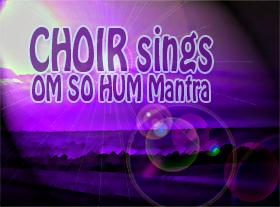 CHOIR sings - OM SO HUM Mantra