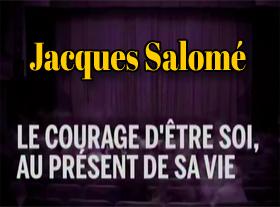 Jacques Salomé - Le courage d être soi au présent de sa vie