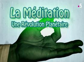 La Méditation, une Révolution Planétaire !