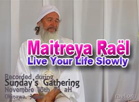 Maitreya Raël - Live Your Life Slowly (sous-titré en français)