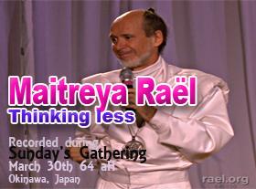 Maitreya Raël : Penser moins