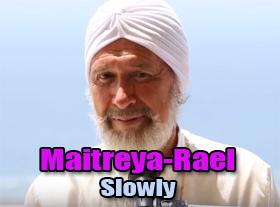 Maitreya Raël - Slowly