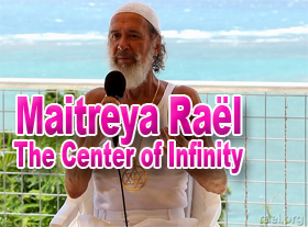 Maitreya Raël: The Center of Infinity