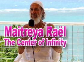 Maitreya Raël: The Center of Infinity