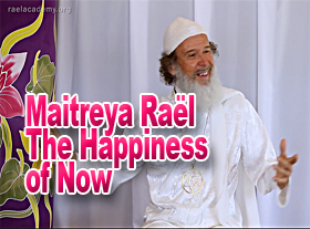 Maitreya Rael : The Happiness of Now