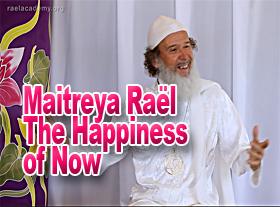 Maitreya Rael : The Happiness of Now