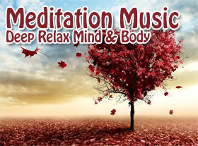 Meditation Music - Deep Relax Mind & Body