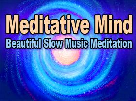 Meditative Mind - Beautiful Slow Music Meditation