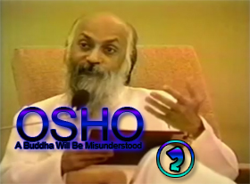 OSHO - A Buddha Will Be Misunderstood - Part 2
