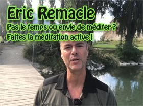 Eric Remacle - Pas le temps ou envie de méditer ? Faites la méditation active !