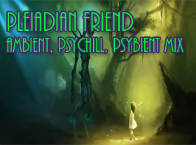 Pleiadian Friend - Ambient, psychill, psybient mix