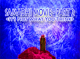 Samadhi Movie - Part2 - It s Not What You Think