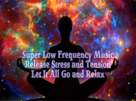 Super Low Frequency Music - Release Stress and Tension - Let It All Go and Relax